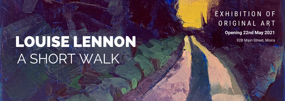 Louise Lennon Artist | A Short Walk Exhibition